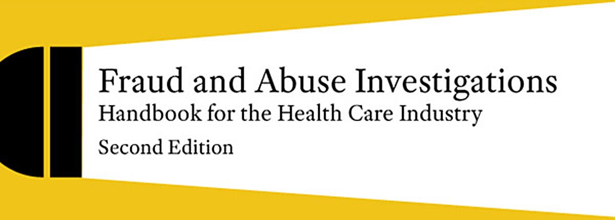 Fraud and Abuse Investigations: Handbook for the Heath Care Industry, Second Edition