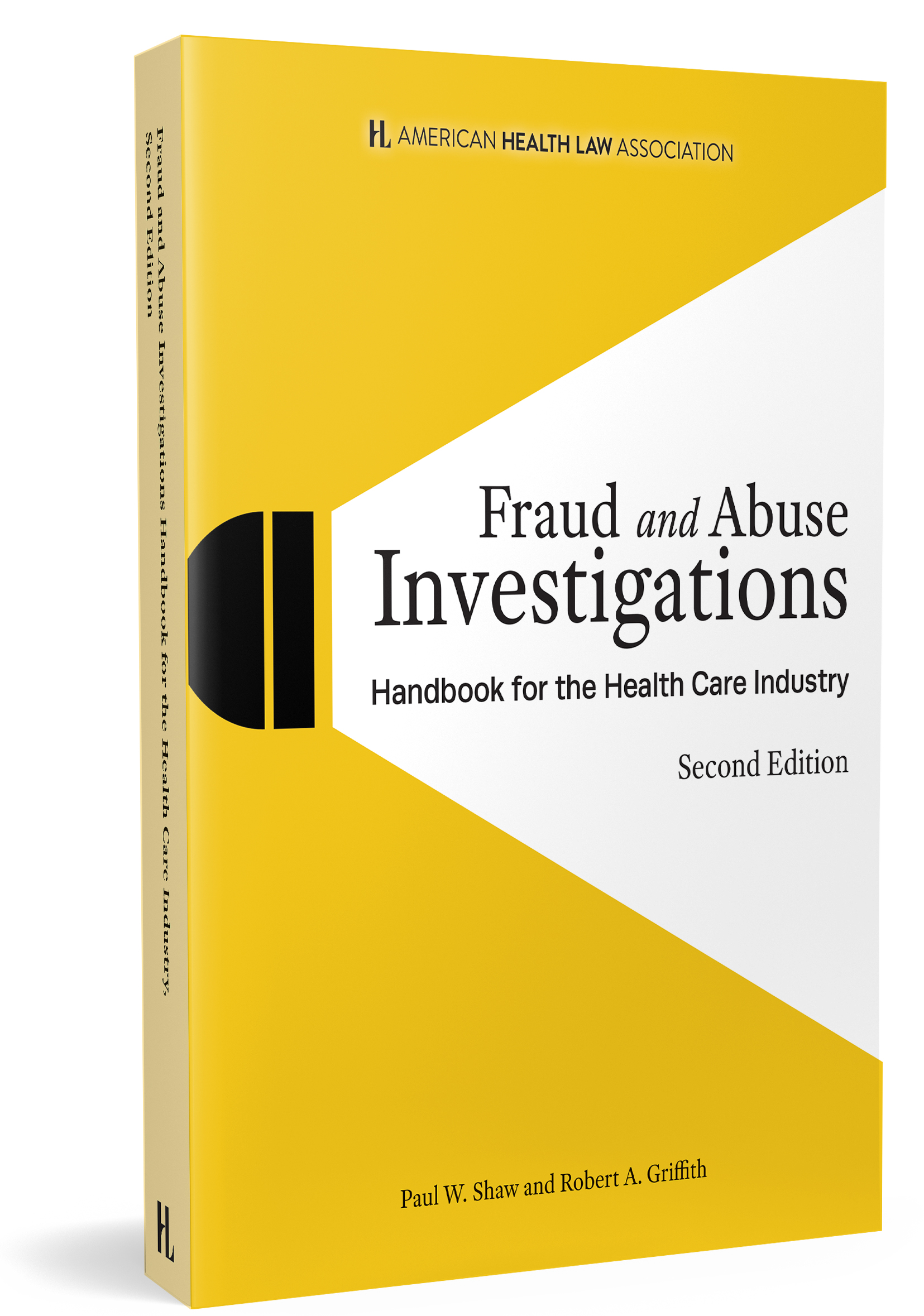 Fraud and Abuse Investigations: Handbook for the Heath Care Industry, Second Edition. BY: PAUL W. SHAW ROBERT A. GRIFFITH